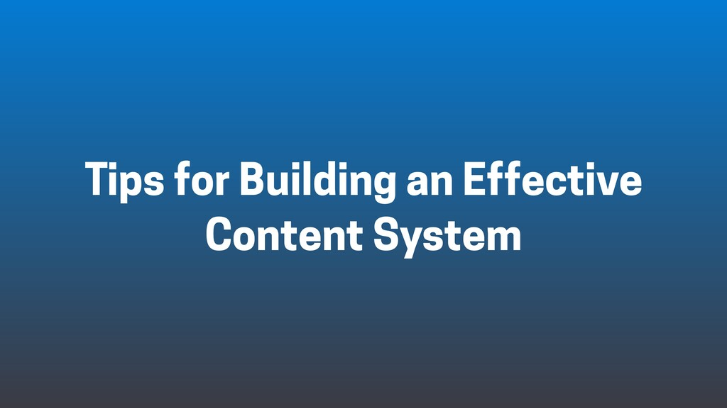 Tips for Building an Effective Content System