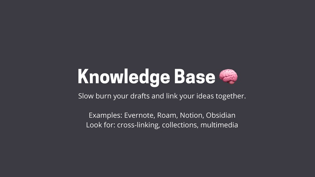 Knowledge Base 🧠 Slow burn your drafts and link...