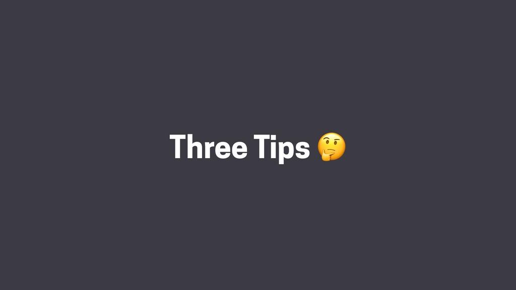 Three Tips 🤔