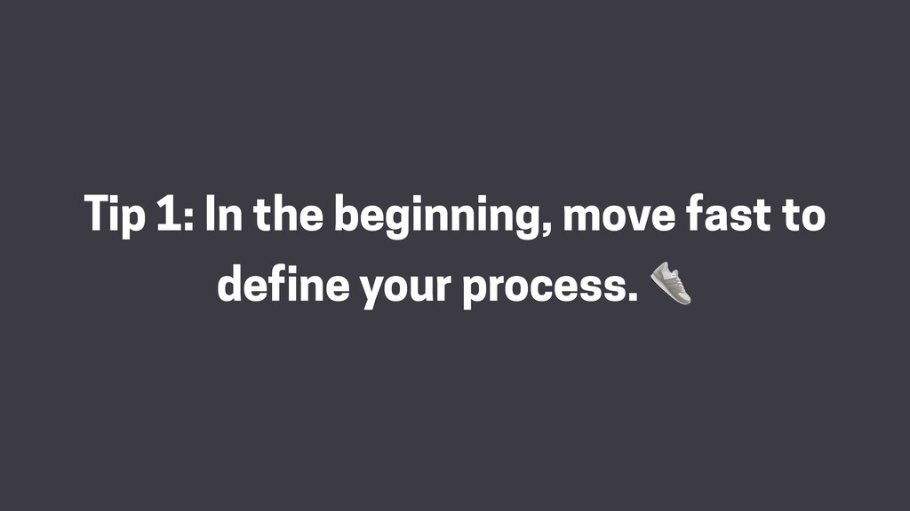 Tip 1: In the beginning, move fast to define yo...