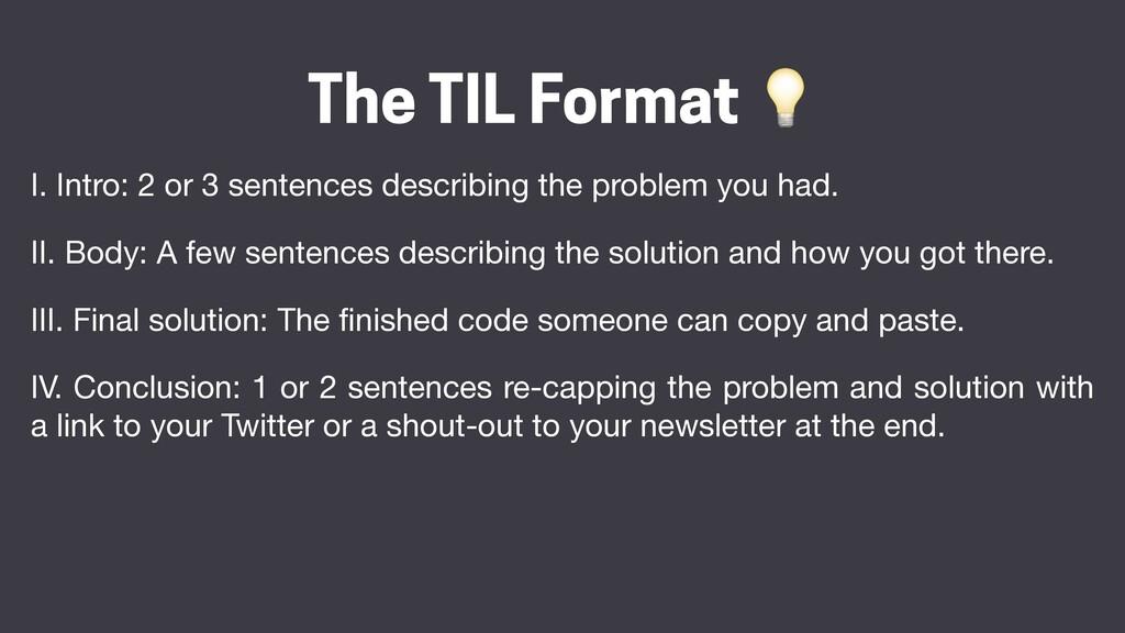 The TIL Format 💡 I. Intro: 2 or 3 sentences des...