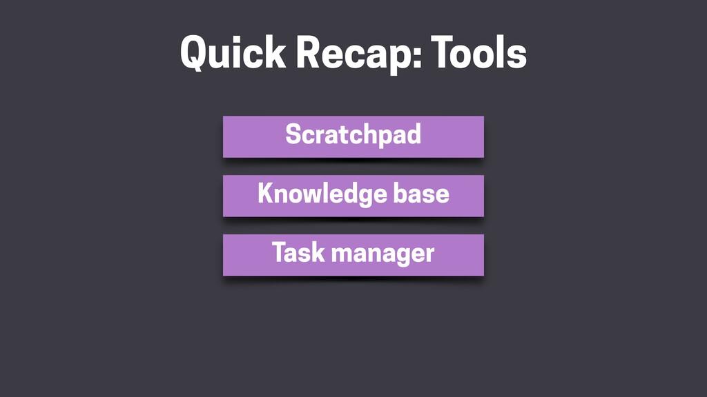 Quick Recap: Tools Scratchpad Knowledge base Ta...
