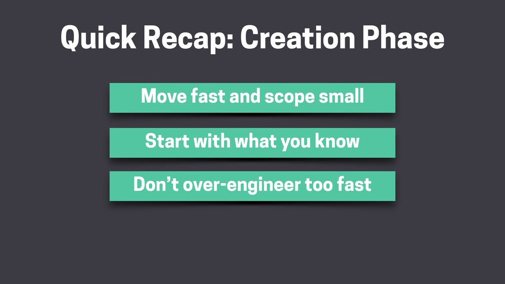 Quick Recap: Creation Phase Move fast and scope...