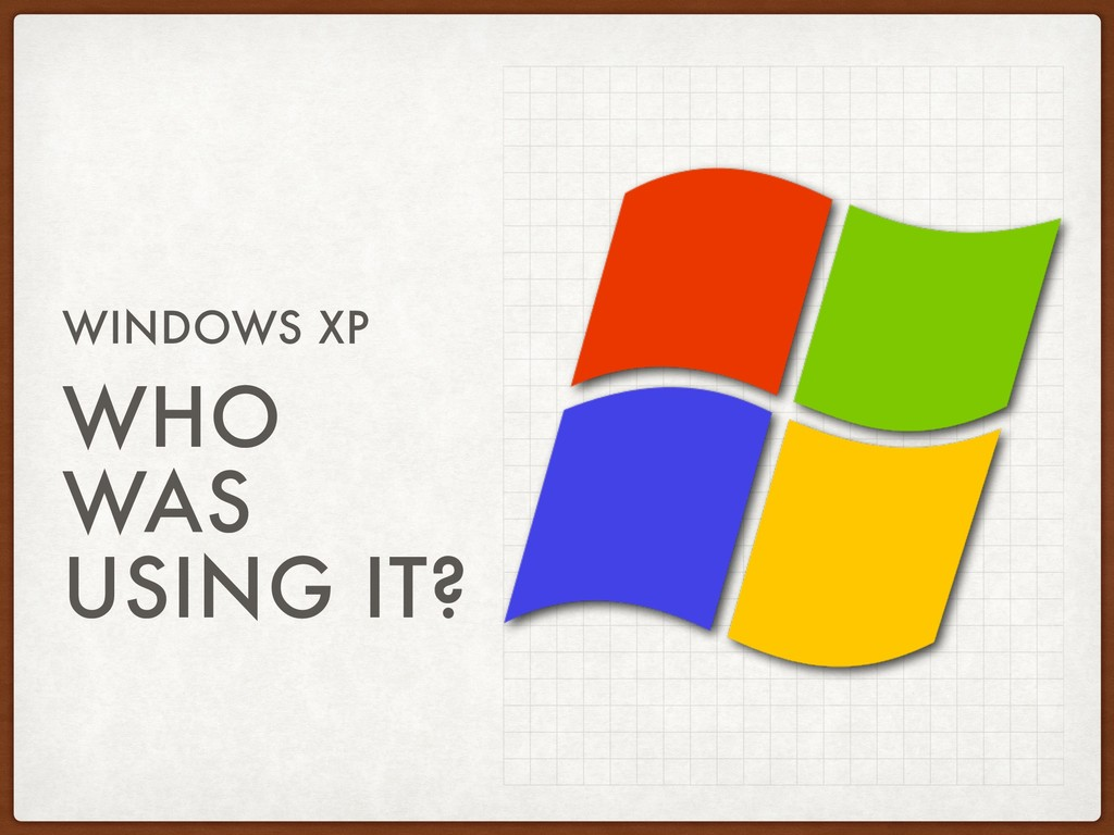 WHO WAS USING IT? WINDOWS XP