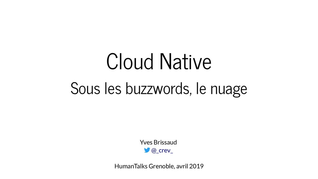 Cloud Native Sous les buzzwords, le nuage Yves ...