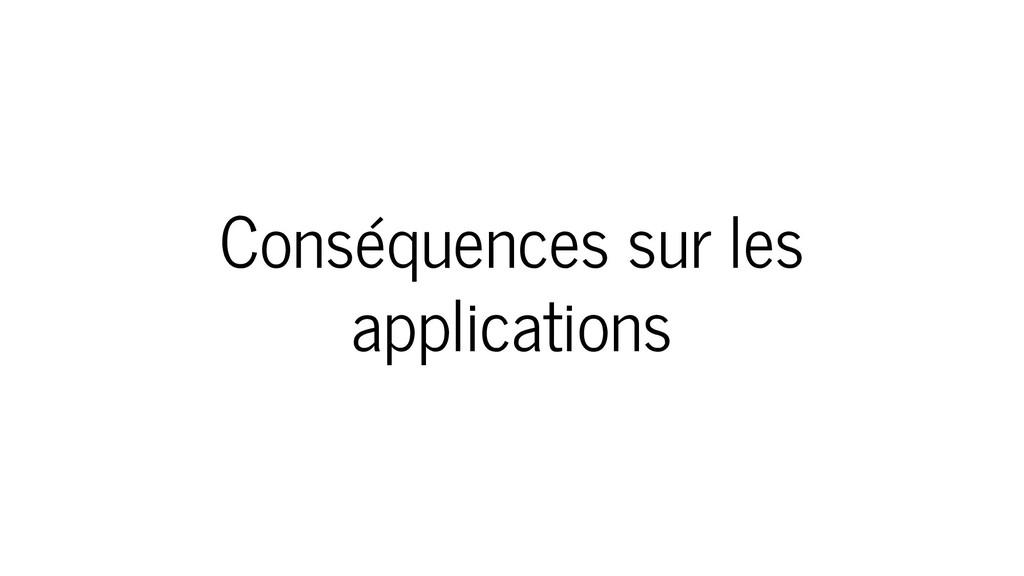 Conséquences sur les applications