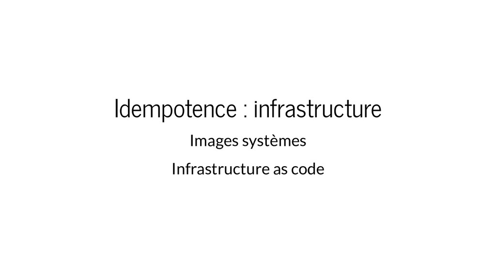 Idempotence : infrastructure Images systèmes In...