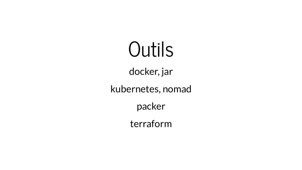 Outils docker, jar kubernetes, nomad packer ter...