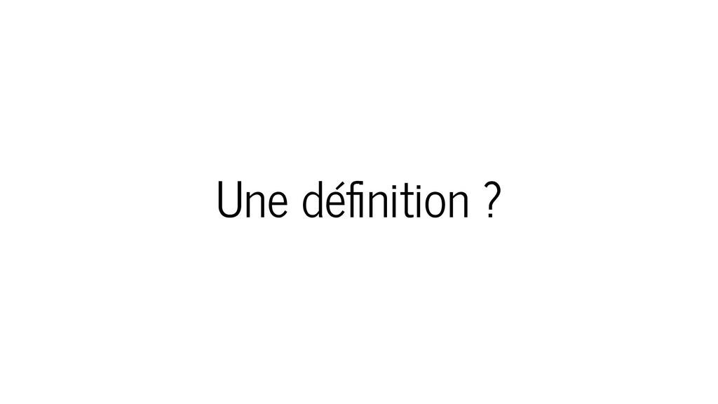 Une définition ?