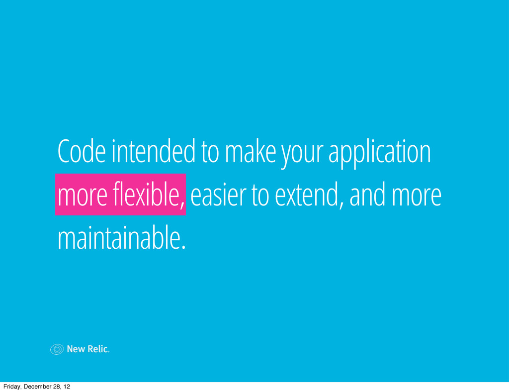 Code intended to make your application more fle...