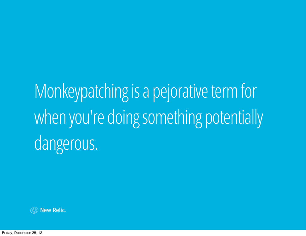 Monkeypatching is a pejorative term for when yo...
