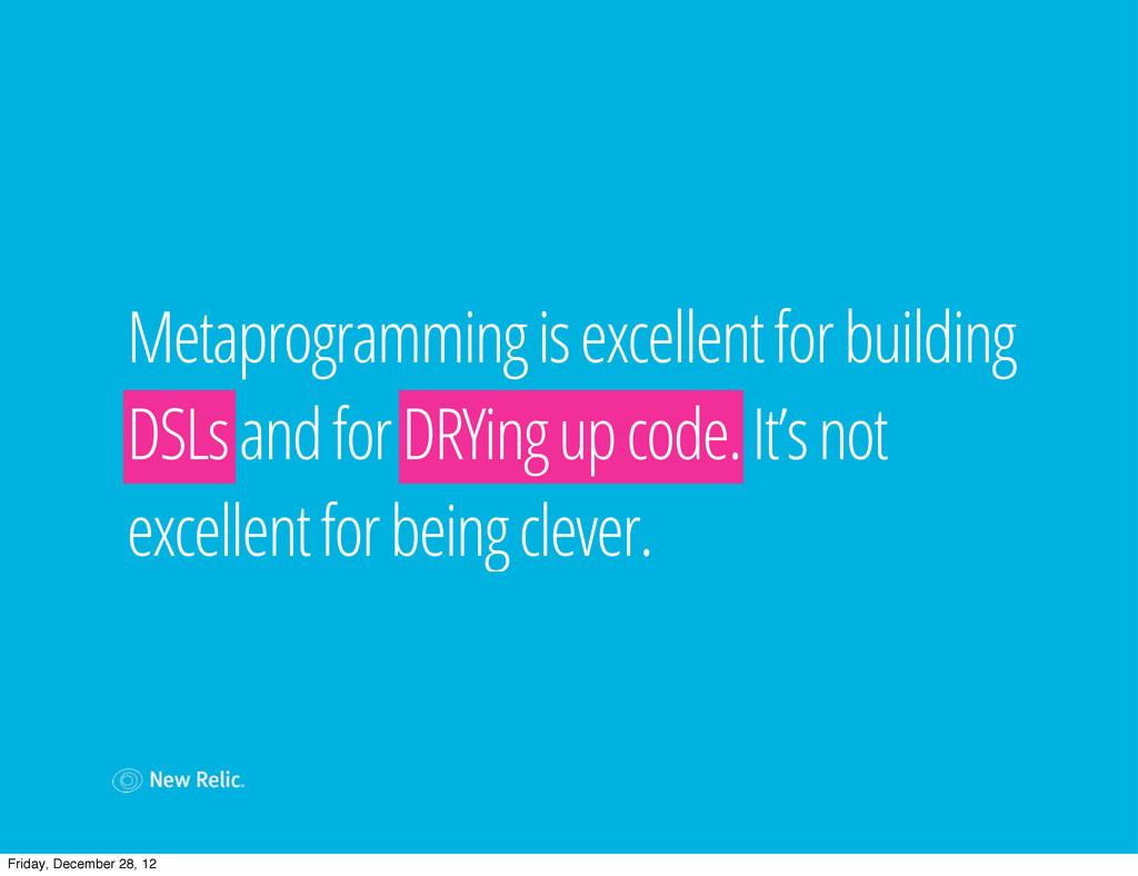 Metaprogramming is excellent for building DSLs ...