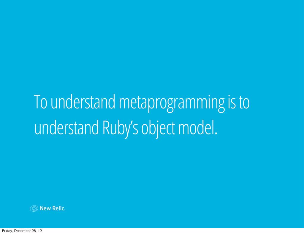 To understand metaprogramming is to understand ...