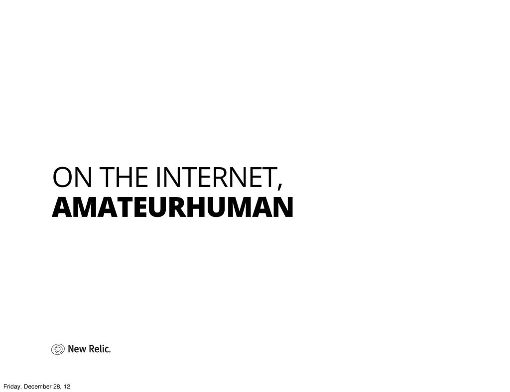 ON THE INTERNET, AMATEURHUMAN Friday, December ...
