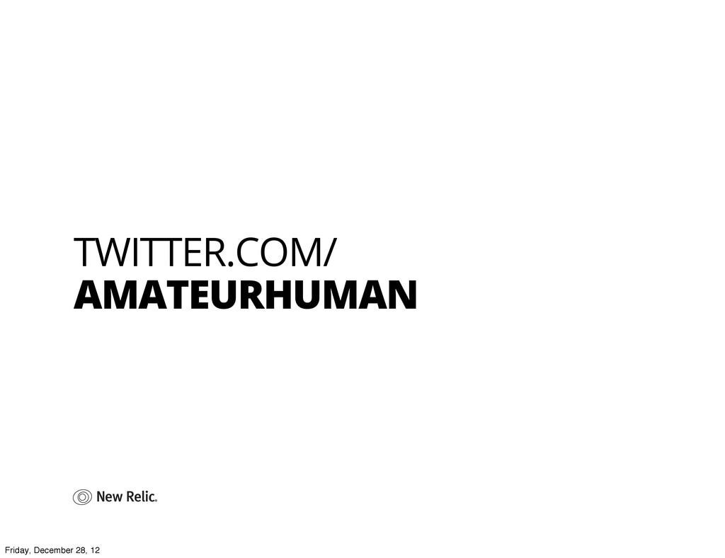 TWITTER.COM/ AMATEURHUMAN Friday, December 28, ...