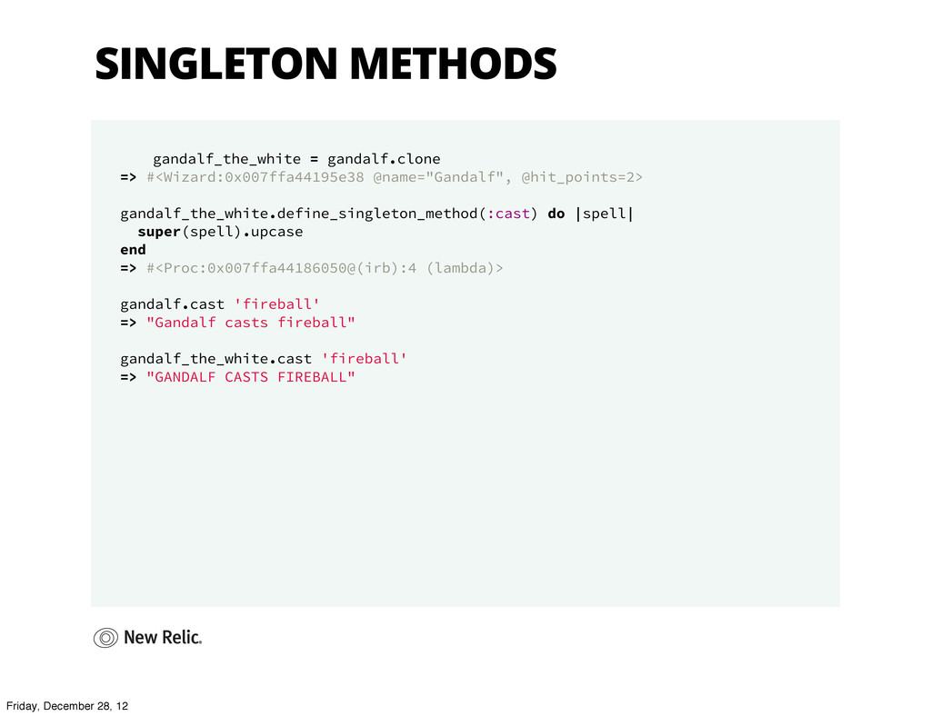 SINGLETON METHODS gandalf_the_white = gandalf.c...