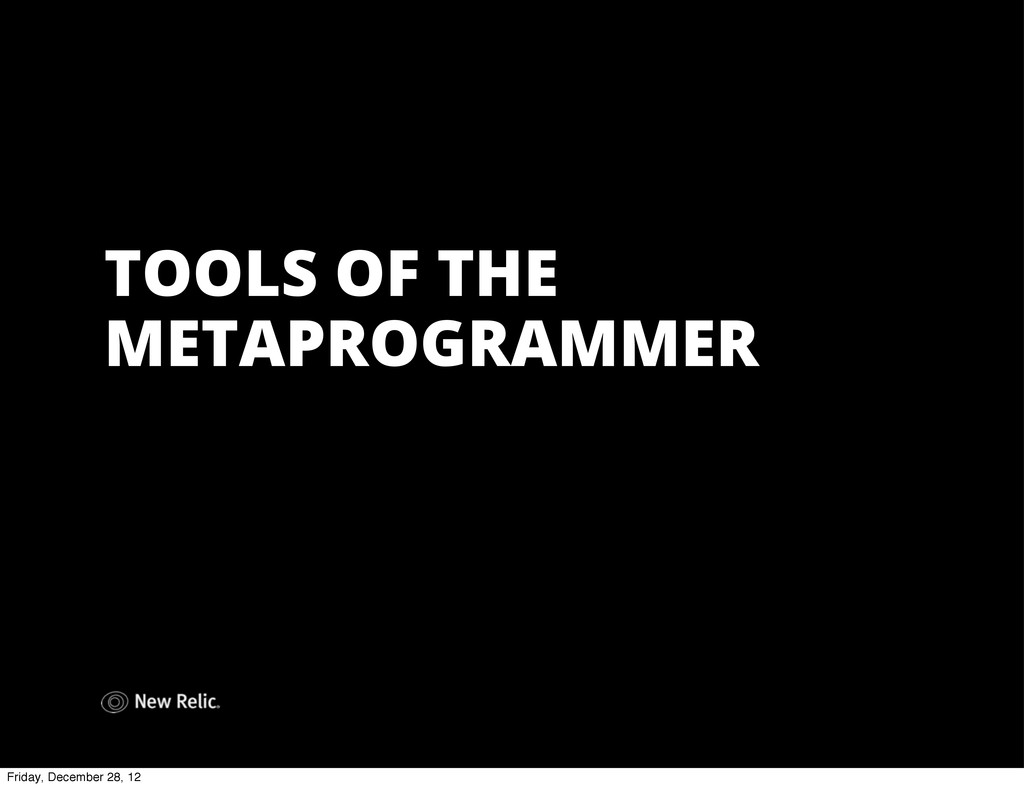 TOOLS OF THE METAPROGRAMMER Friday, December 28...
