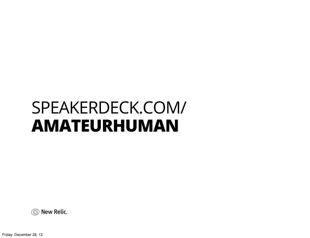 SPEAKERDECK.COM/ AMATEURHUMAN Friday, December ...