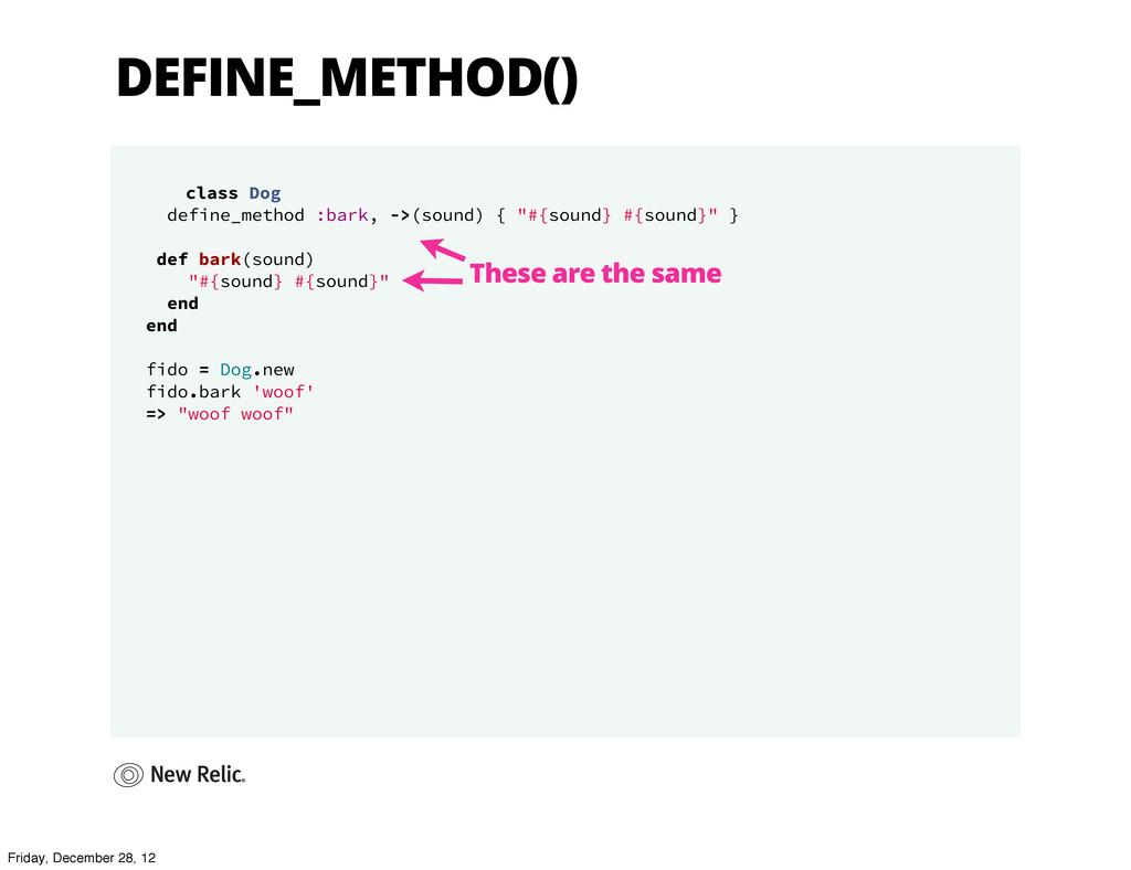 DEFINE_METHOD() class Dog define_method :bark, ...