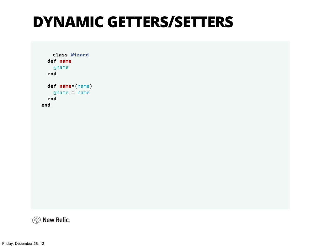 DYNAMIC GETTERS/SETTERS class Wizard def name @...