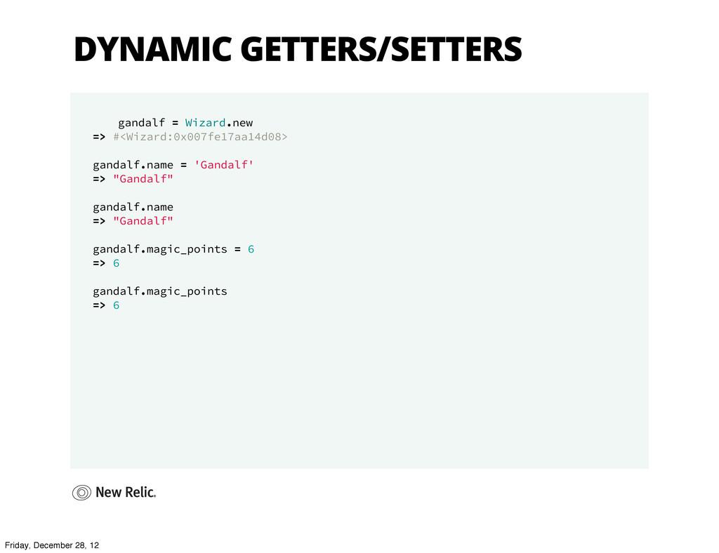DYNAMIC GETTERS/SETTERS gandalf = Wizard.new =>...