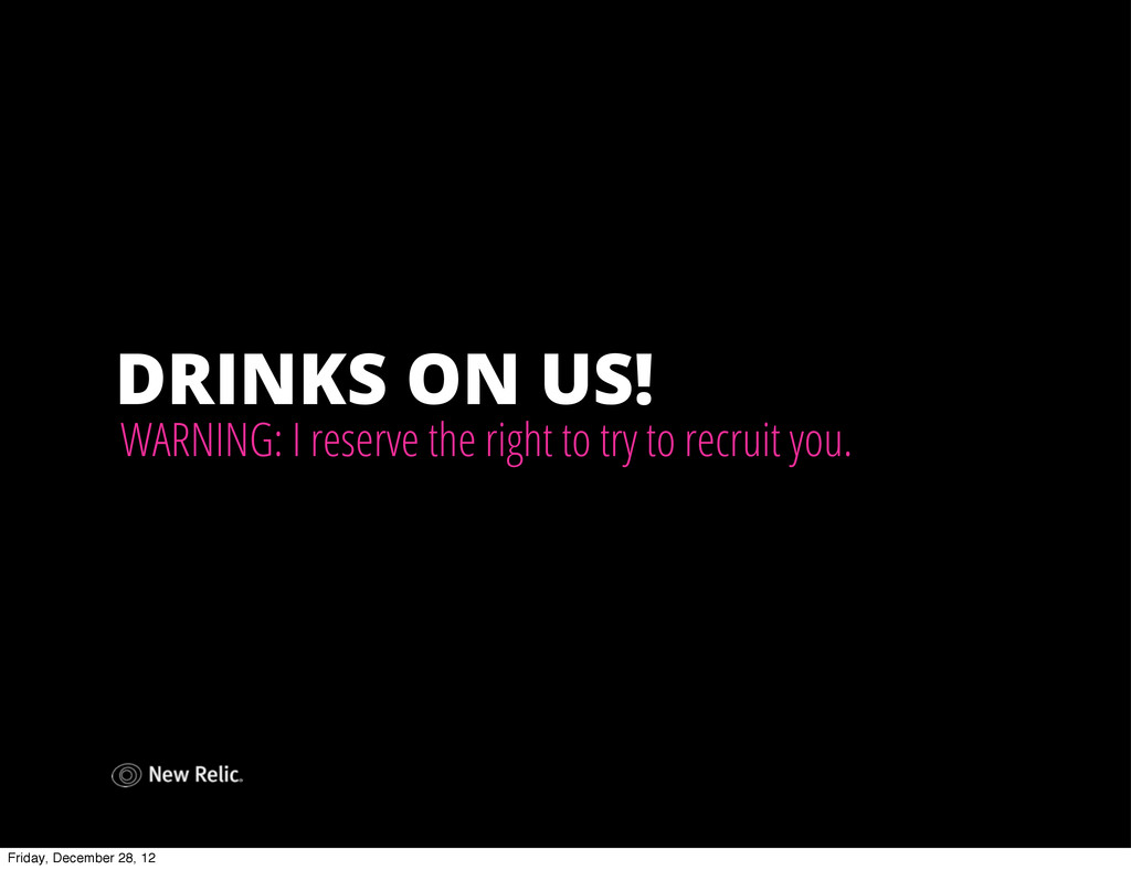 DRINKS ON US! WARNING: I reserve the right to t...