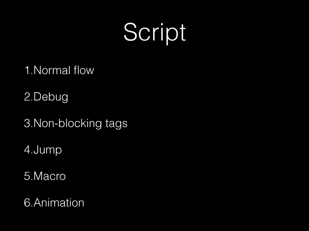 Script 1.Normal flow 2.Debug 3.Non-blocking tags...