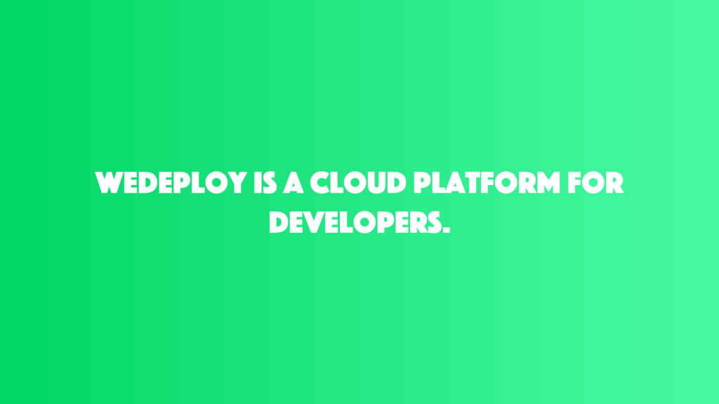 WeDeploy is a cloud platform for developers.