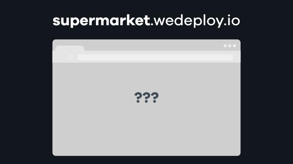 ??? supermarket.wedeploy.io