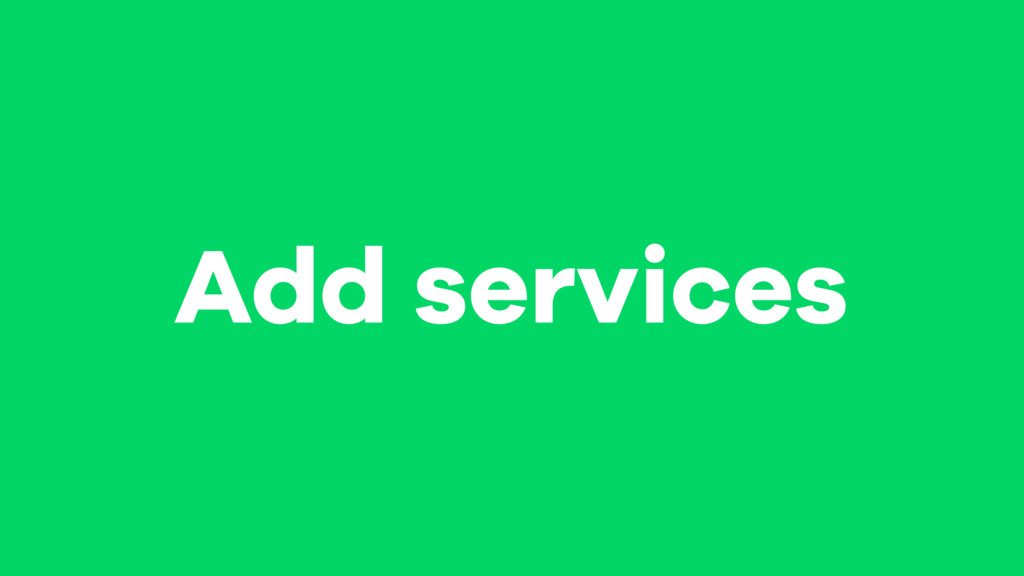Add services