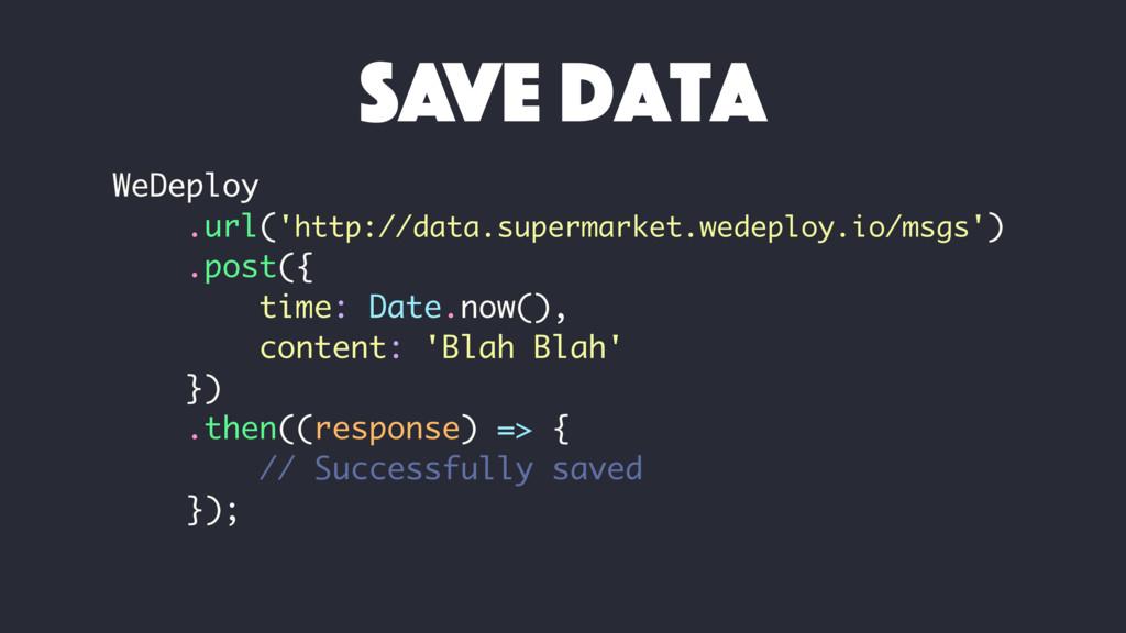 WeDeploy .url('http://data.supermarket.wedeploy...