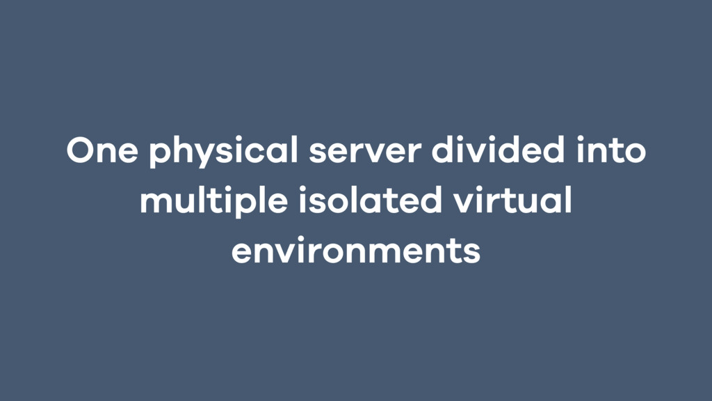 One physical server divided into multiple isola...