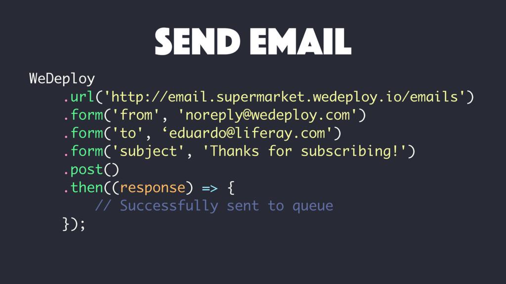 WeDeploy .url('http://email.supermarket.wedeplo...