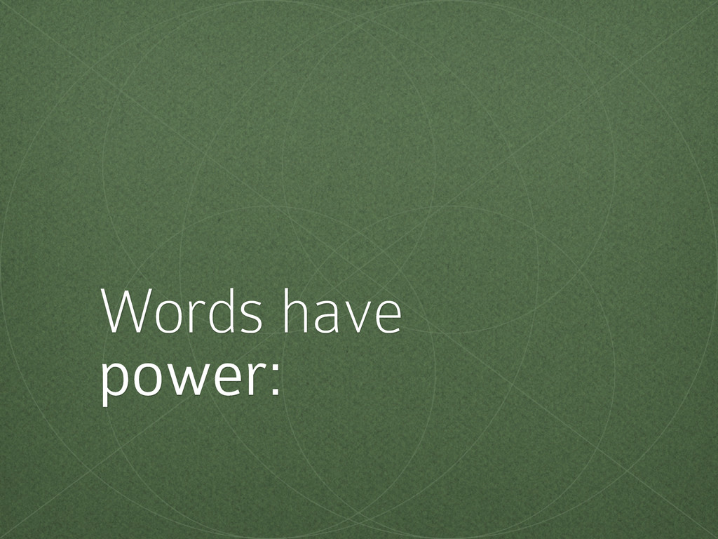 Words have power: