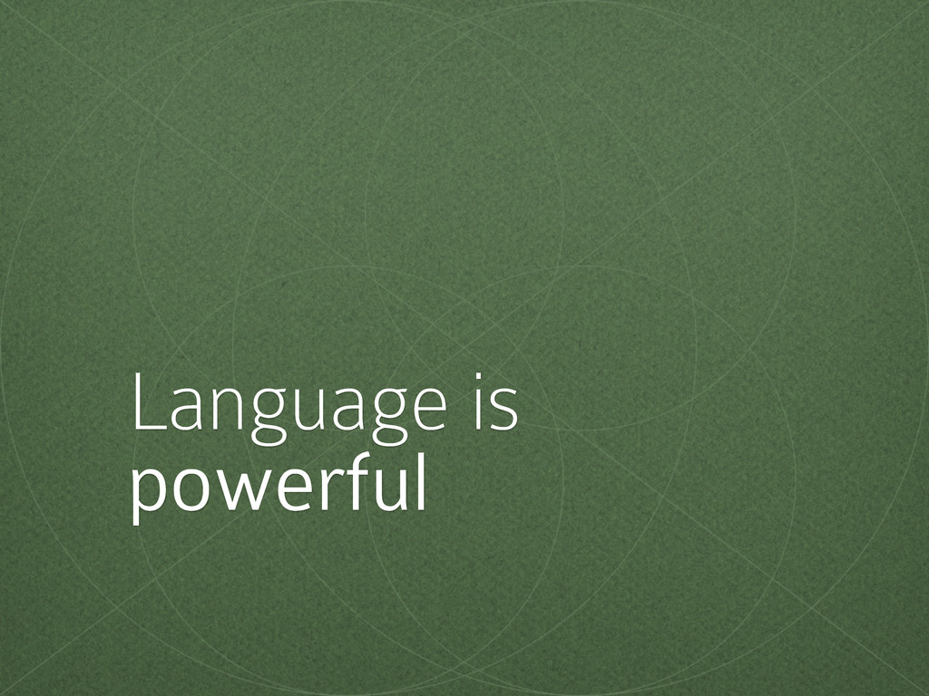 Language is powerful