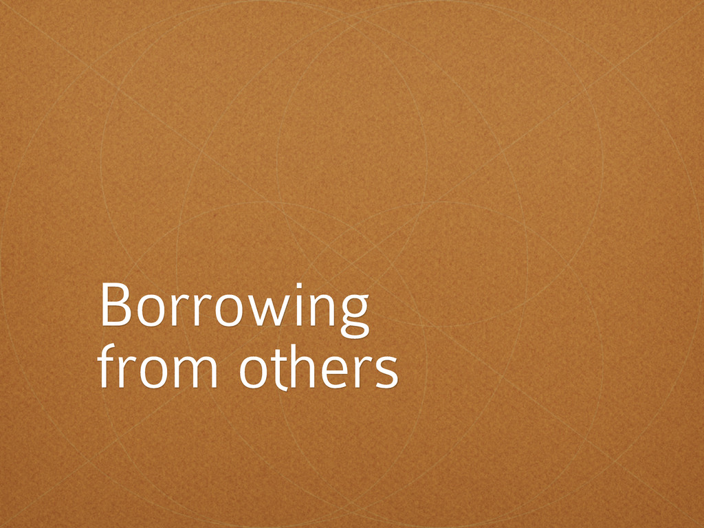 Borrowing from others