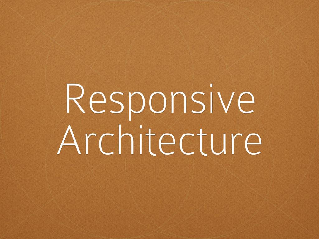Responsive Architecture