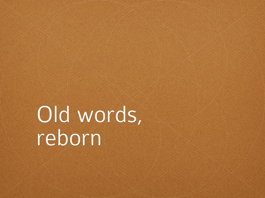 Old words, reborn