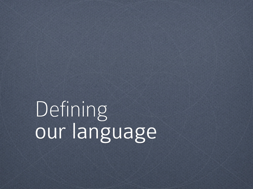 Defining our language