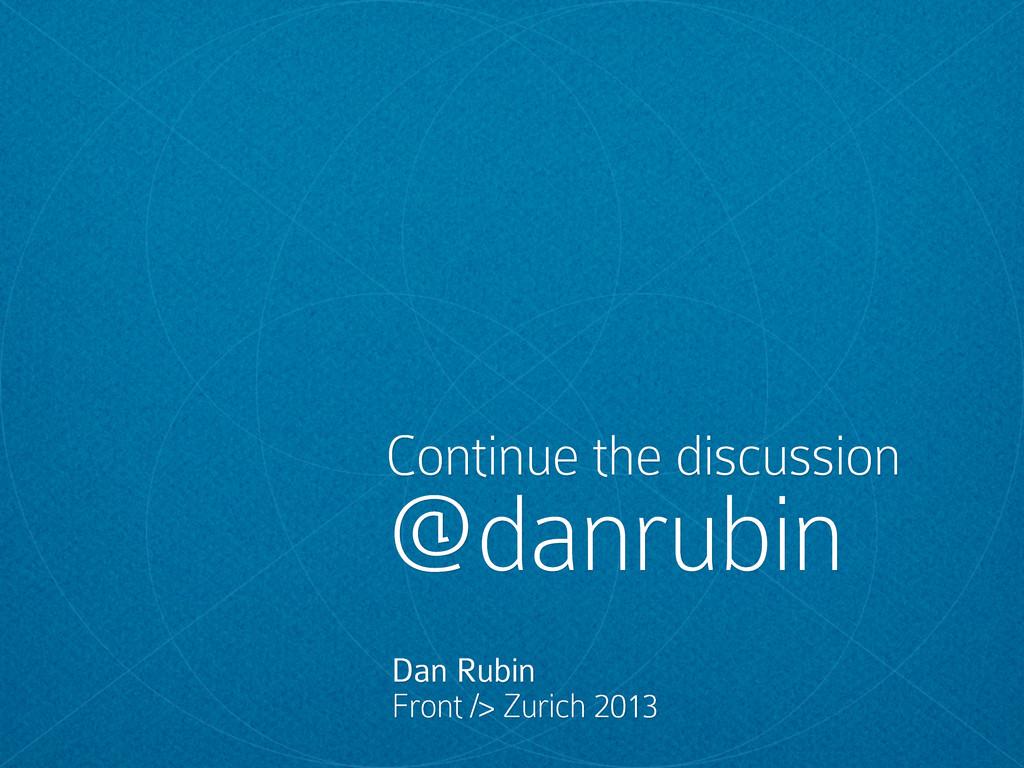Dan Rubin Front /> Zurich 2013 Continue the dis...