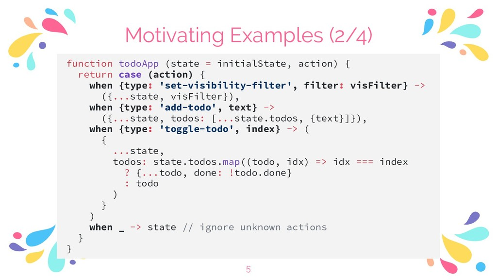 Motivating Examples (2/4) function todoApp (sta...