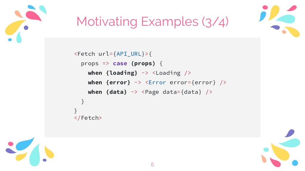 Motivating Examples (3/4) <Fetch url={API_URL}>...