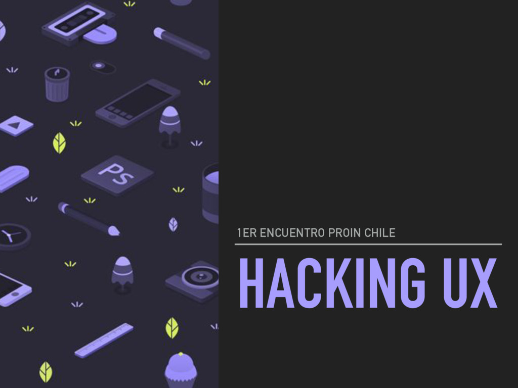 HACKING UX 1ER ENCUENTRO PROIN CHILE