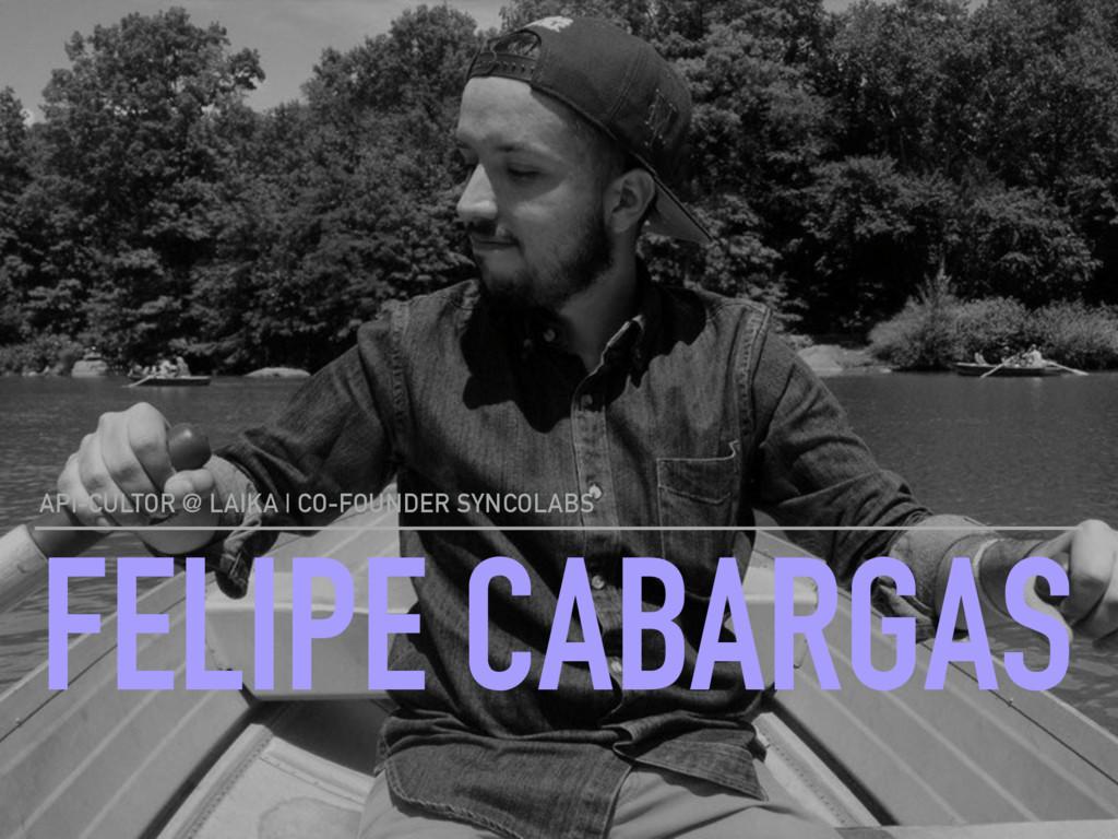 FELIPE CABARGAS API-CULTOR @ LAIKA | CO-FOUNDER...