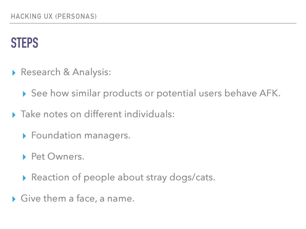 HACKING UX (PERSONAS) STEPS ▸ Research & Analys...