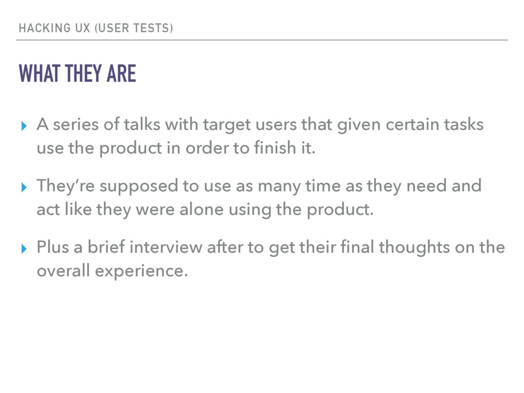 HACKING UX (USER TESTS) WHAT THEY ARE ▸ A serie...