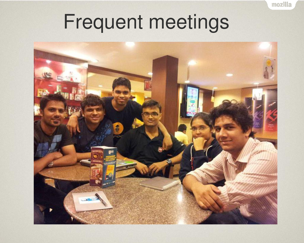 Frequent meetings