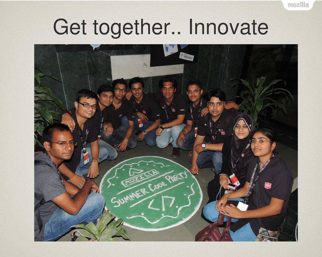 Get together.. Innovate