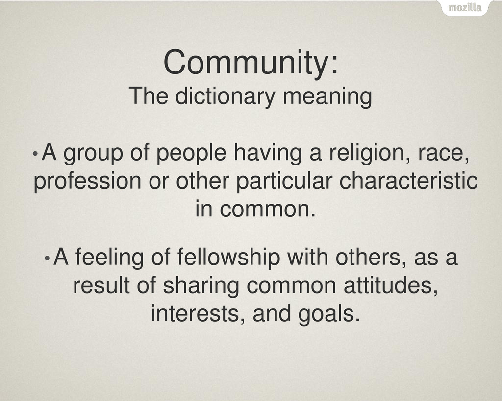 Community: The dictionary meaning •A group of p...