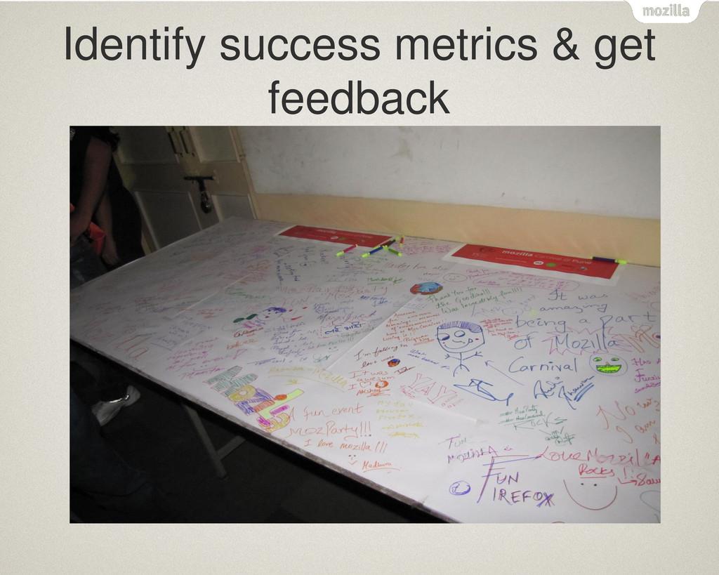Identify success metrics & get feedback